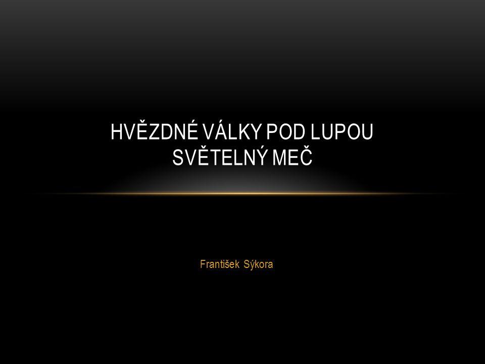 František Sýkora HVĚZDNÉ VÁLKY POD LUPOU SVĚTELNÝ MEČ