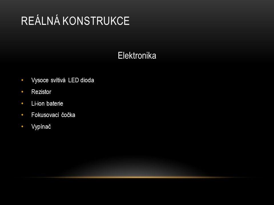 REÁLNÁ KONSTRUKCE Elektronika Vysoce svítivá LED dioda Rezistor Li-ion baterie Fokusovací čočka Vypínač
