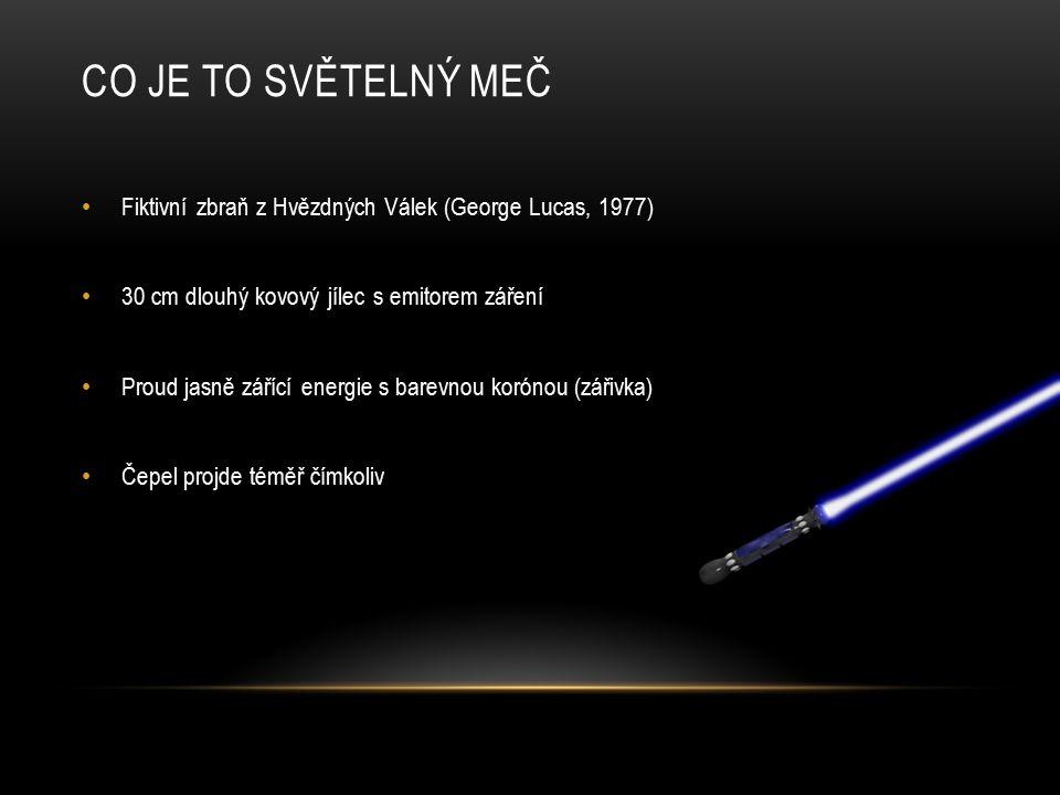 CO JE TO SVĚTELNÝ MEČ Fiktivní zbraň z Hvězdných Válek (George Lucas, 1977) 30 cm dlouhý kovový jílec s emitorem záření Proud jasně zářící energie s b