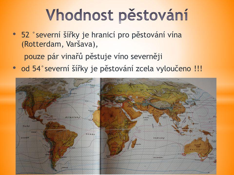 52 °severní šířky je hranicí pro pěstování vína (Rotterdam, Varšava), pouze pár vinařů pěstuje víno severněji od 54°severní šířky je pěstování zcela vyloučeno !!!