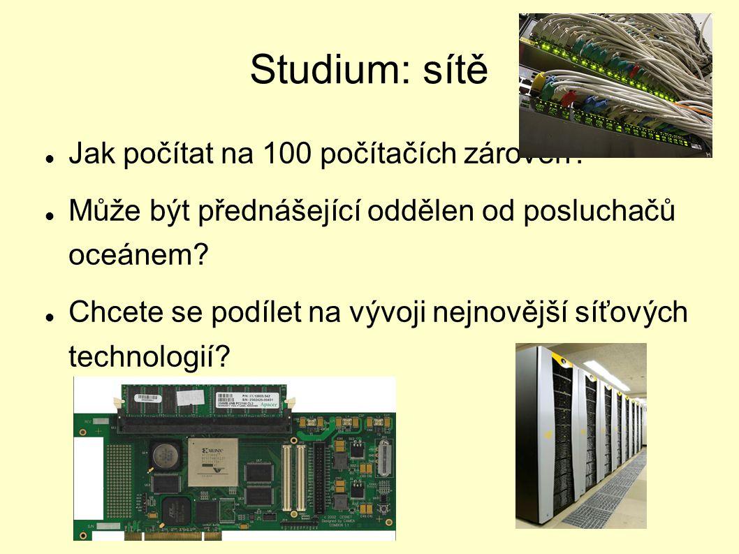 Studium: sítě Jak počítat na 100 počítačích zároveň? Může být přednášející oddělen od posluchačů oceánem? Chcete se podílet na vývoji nejnovější síťov
