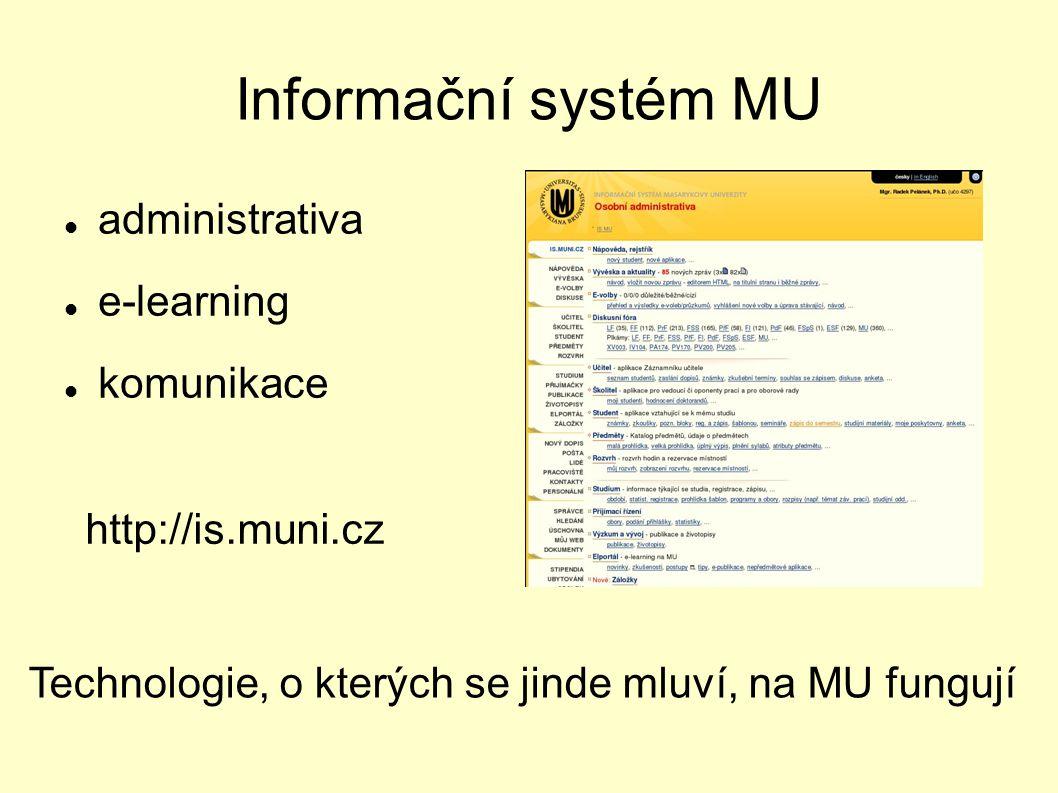 Informační systém MU administrativa e-learning komunikace Technologie, o kterých se jinde mluví, na MU fungují http://is.muni.cz