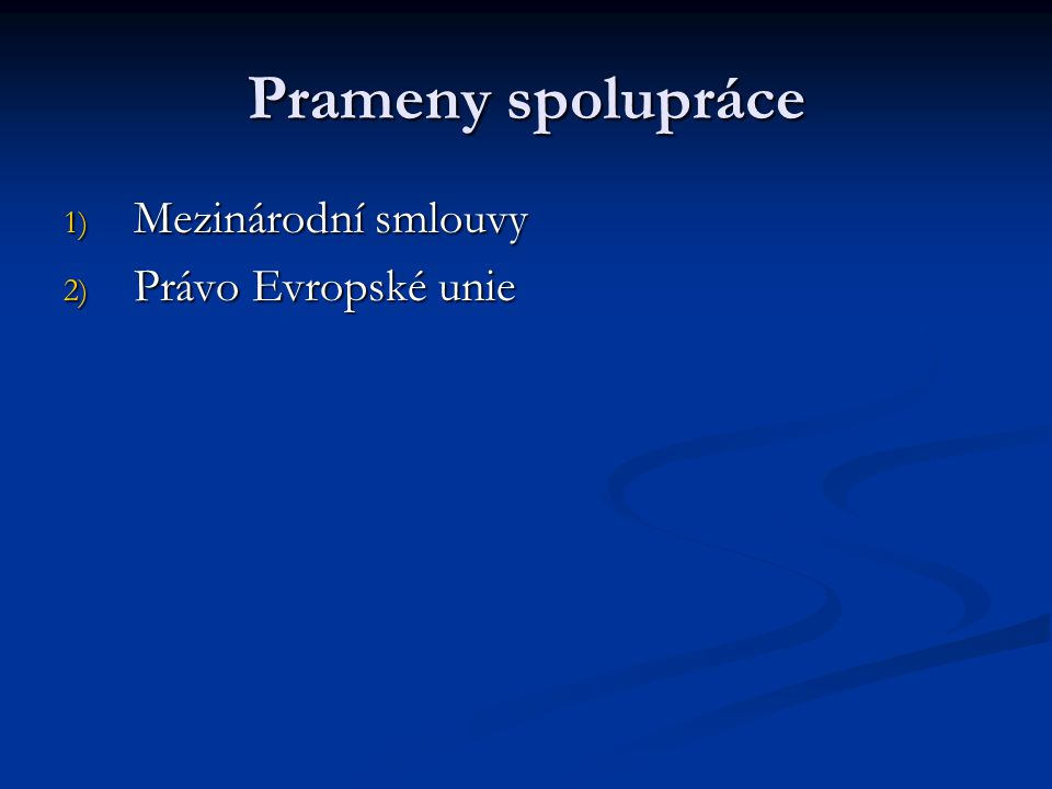 Prameny spolupráce 1) Mezinárodní smlouvy 2) Právo Evropské unie