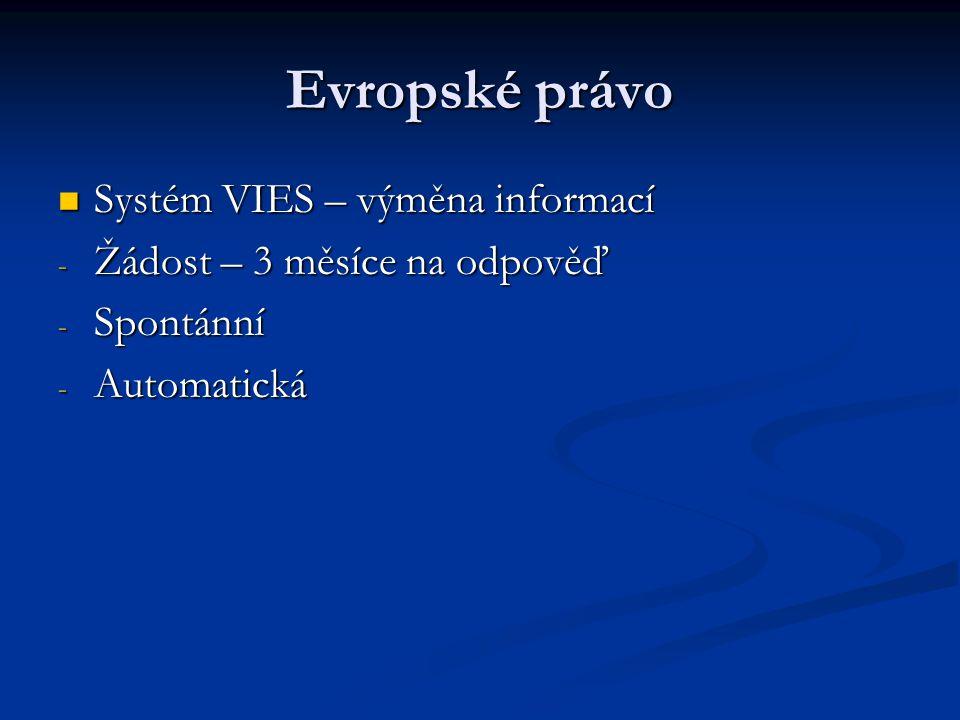 Evropské právo Systém VIES – výměna informací Systém VIES – výměna informací - Žádost – 3 měsíce na odpověď - Spontánní - Automatická