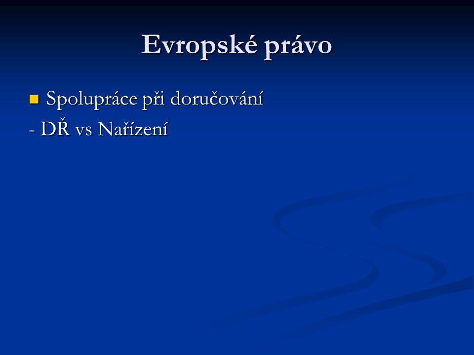 Evropské právo Spolupráce při doručování Spolupráce při doručování - DŘ vs Nařízení