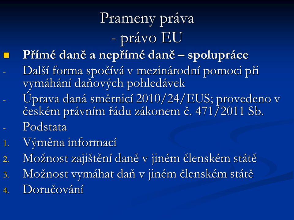 Prameny práva - právo EU Přímé daně a nepřímé daně – spolupráce Přímé daně a nepřímé daně – spolupráce - Další forma spočívá v mezinárodní pomoci při