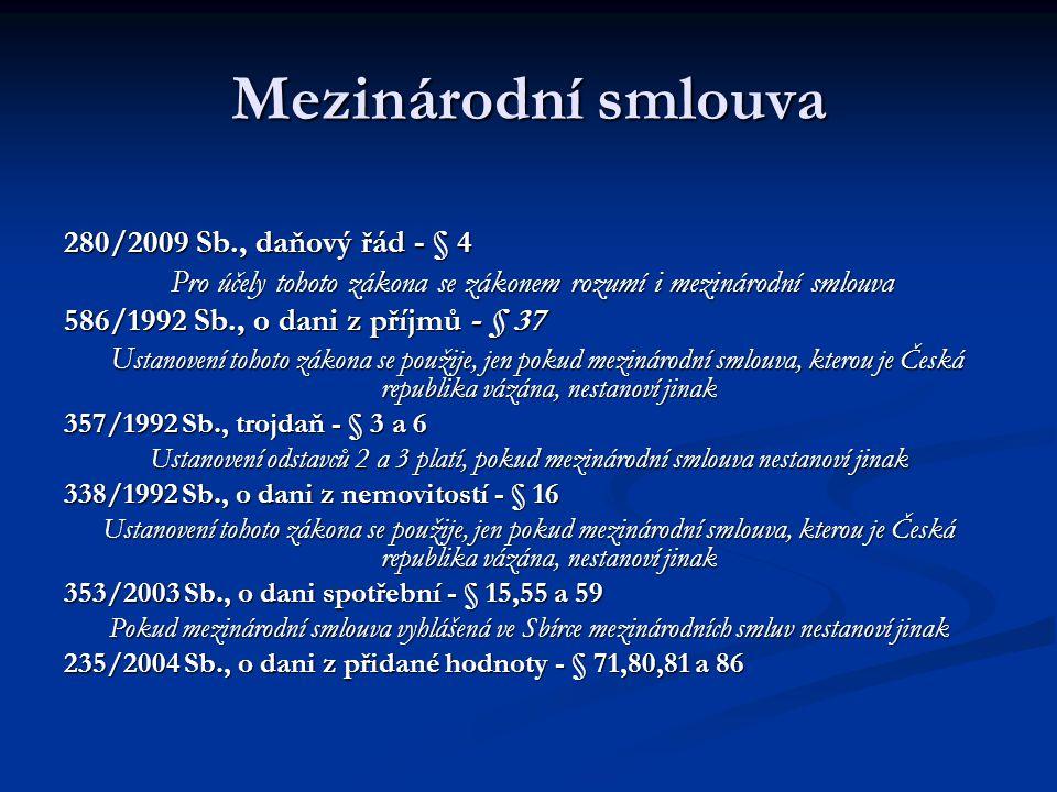 Mezinárodní smlouva 280/2009 Sb., daňový řád - § 4 Pro účely tohoto zákona se zákonem rozumí i mezinárodní smlouva Pro účely tohoto zákona se zákonem