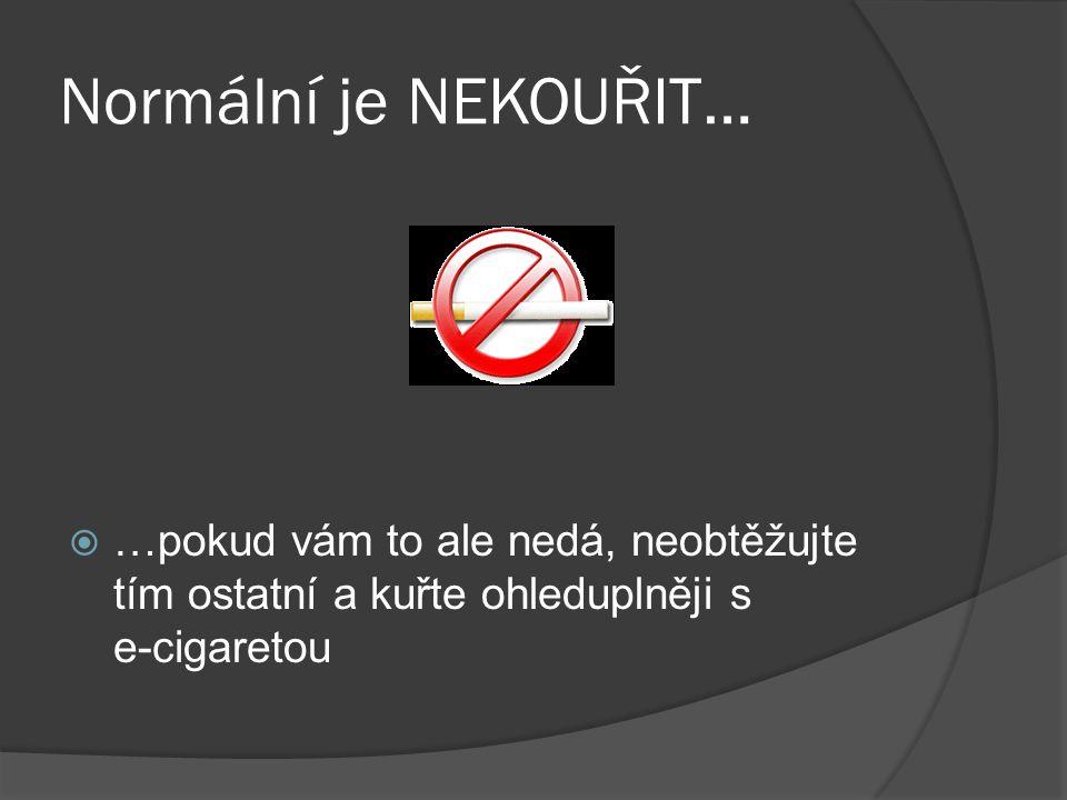 Normální je NEKOUŘIT…  …pokud vám to ale nedá, neobtěžujte tím ostatní a kuřte ohleduplněji s e-cigaretou