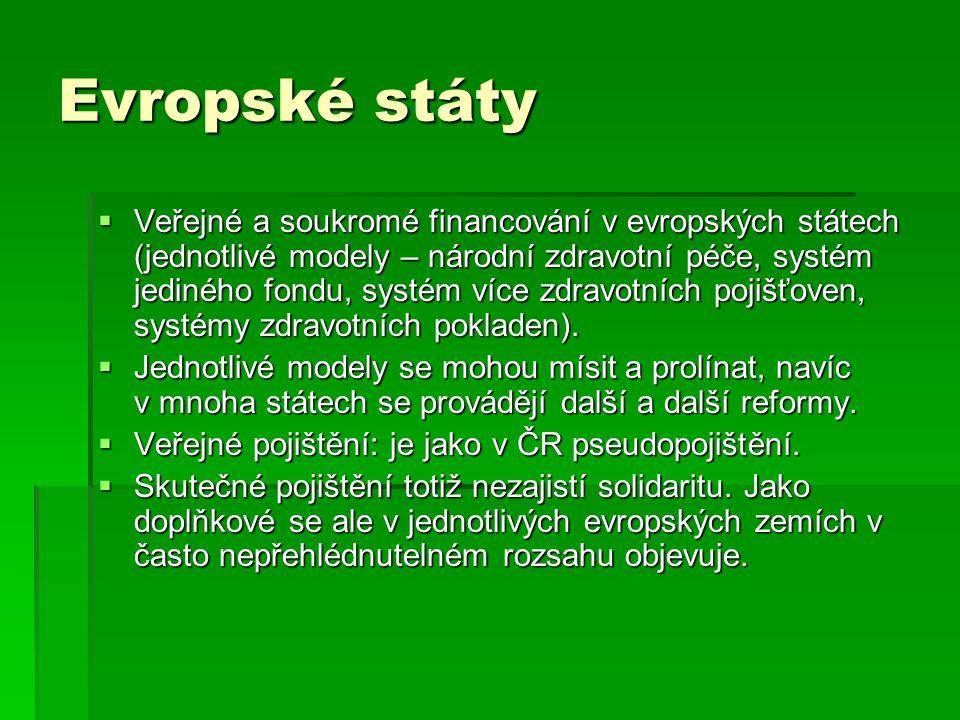 Evropské státy  Veřejné a soukromé financování v evropských státech (jednotlivé modely – národní zdravotní péče, systém jediného fondu, systém více z