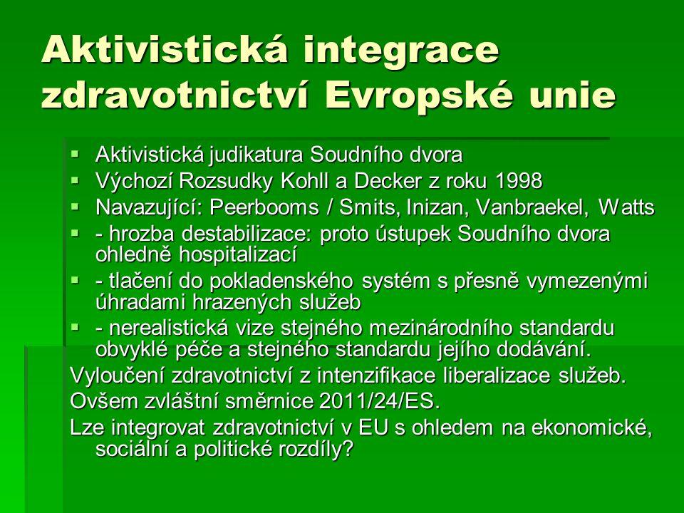 Aktivistická integrace zdravotnictví Evropské unie  Aktivistická judikatura Soudního dvora  Výchozí Rozsudky Kohll a Decker z roku 1998  Navazující