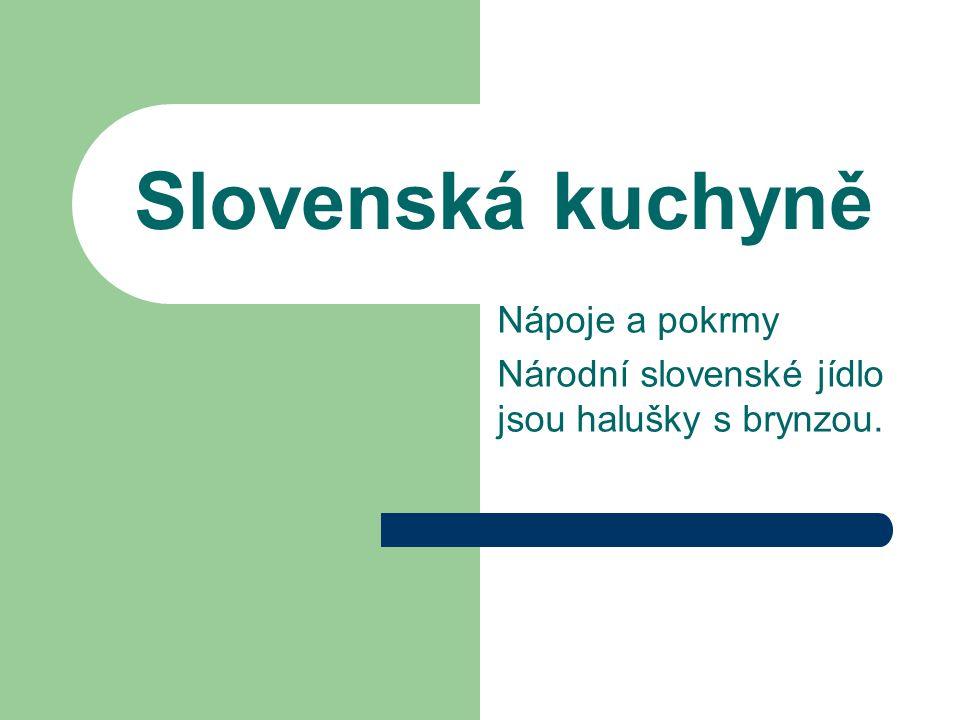 Slovenská kuchyně Nápoje a pokrmy Národní slovenské jídlo jsou halušky s brynzou.