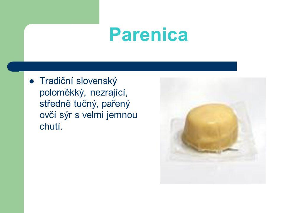 Parenica Tradiční slovenský poloměkký, nezrající, středně tučný, pařený ovčí sýr s velmi jemnou chutí.