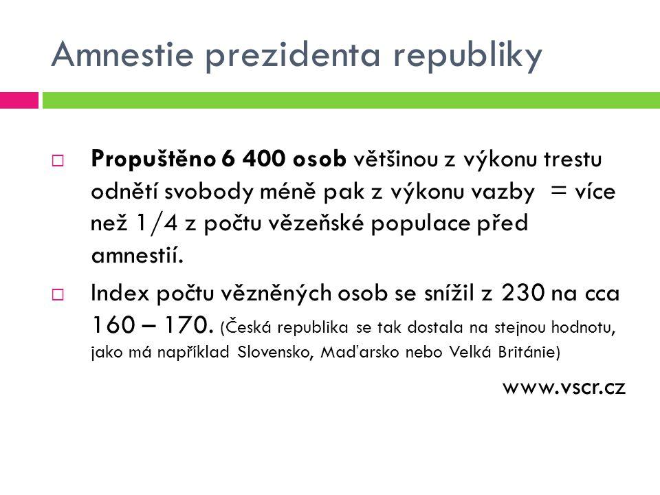 Amnestie prezidenta republiky  Propuštěno 6 400 osob většinou z výkonu trestu odnětí svobody méně pak z výkonu vazby = více než 1/4 z počtu vězeňské populace před amnestií.