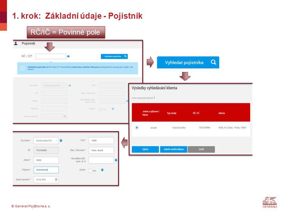 © Generali Pojišťovna a. s. 1. krok: Základní údaje - Pojistník RČ/IČ = Povinné pole
