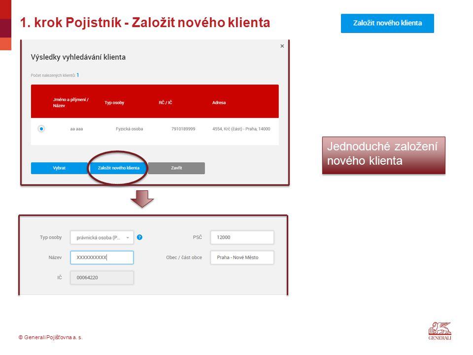 © Generali Pojišťovna a. s. 1. krok Pojistník - Založit nového klienta Jednoduché založení nového klienta