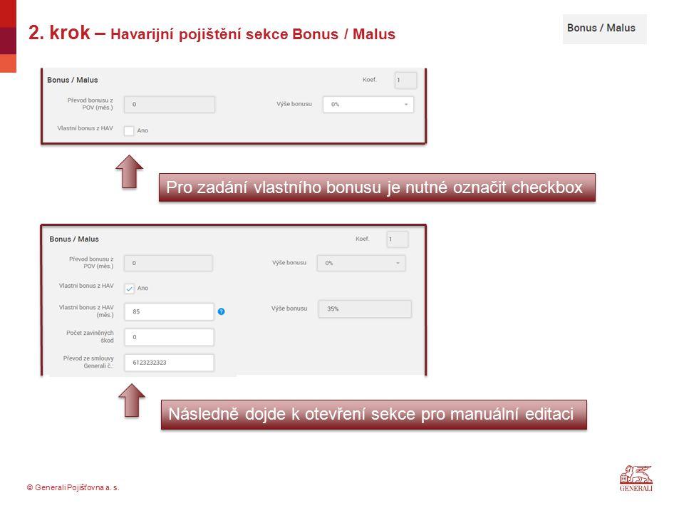© Generali Pojišťovna a. s. 2. krok – Havarijní pojištění sekce Bonus / Malus Pro zadání vlastního bonusu je nutné označit checkbox Následně dojde k o