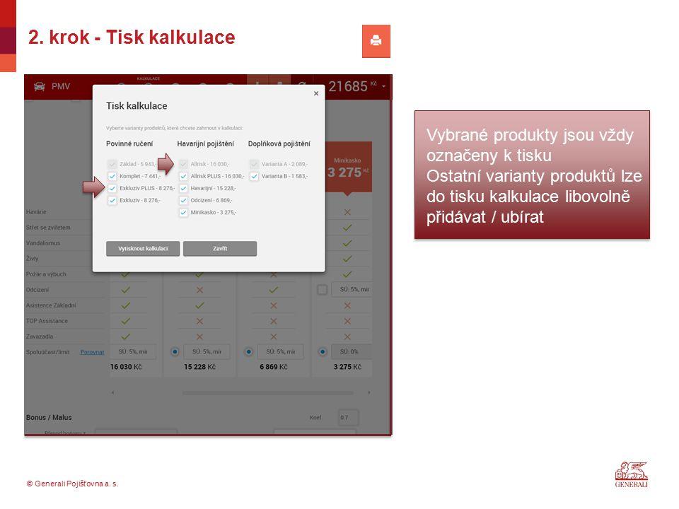 © Generali Pojišťovna a. s. 2. krok - Tisk kalkulace Vybrané produkty jsou vždy označeny k tisku Ostatní varianty produktů lze do tisku kalkulace libo