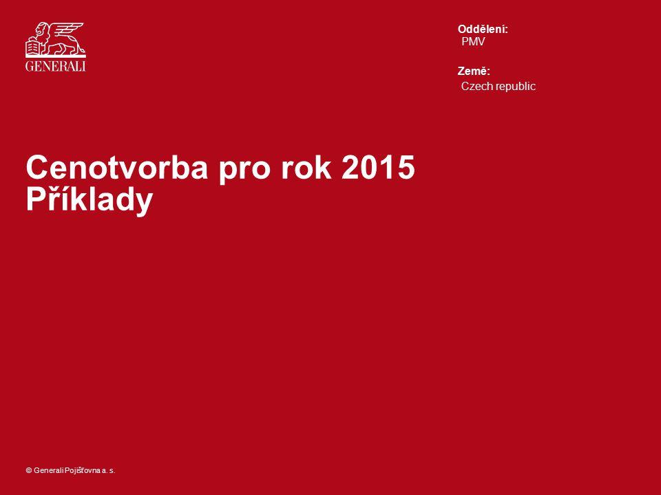 © Generali Pojišťovna a. s. Oddělení: Země: Cenotvorba pro rok 2015 Příklady PMV Czech republic