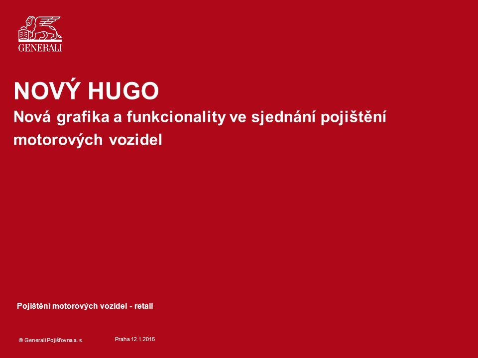 © Generali Pojišťovna a. s. Praha 12.1.2015 Pojištění motorových vozidel - retail NOVÝ HUGO Nová grafika a funkcionality ve sjednání pojištění motorov