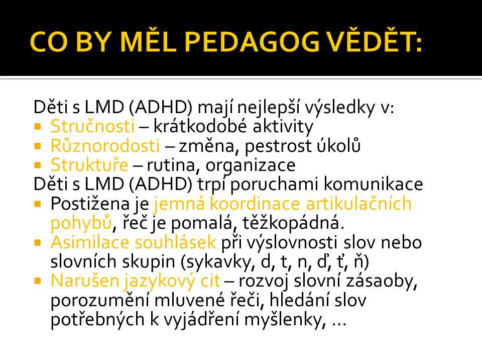 Děti s LMD (ADHD) mají nejlepší výsledky v:  Stručnosti – krátkodobé aktivity  Různorodosti – změna, pestrost úkolů  Struktuře – rutina, organizace