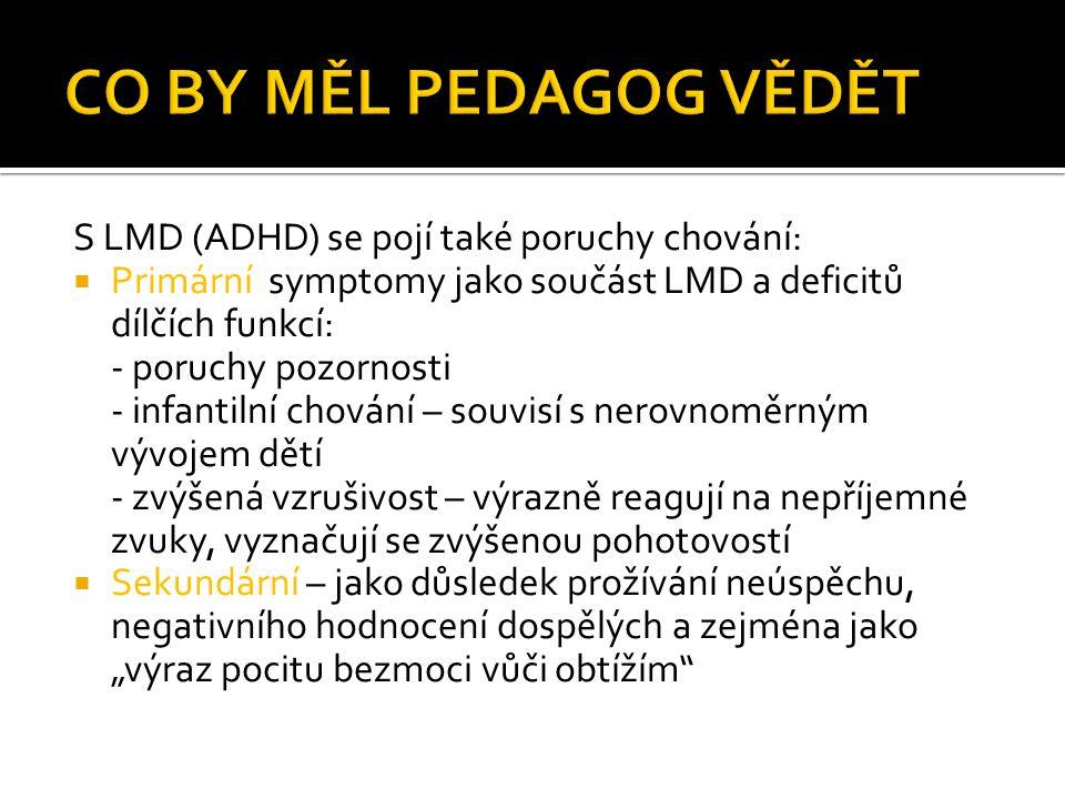 S LMD (ADHD) se pojí také poruchy chování:  Primární symptomy jako součást LMD a deficitů dílčích funkcí: - poruchy pozornosti - infantilní chování –