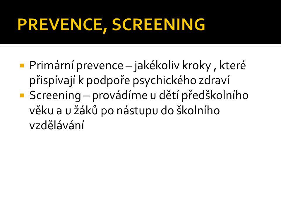  Primární prevence – jakékoliv kroky, které přispívají k podpoře psychického zdraví  Screening – provádíme u dětí předškolního věku a u žáků po nást