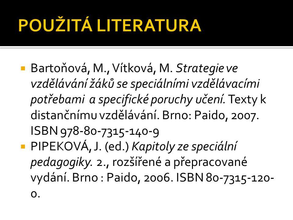  Bartoňová, M., Vítková, M. Strategie ve vzdělávání žáků se speciálními vzdělávacími potřebami a specifické poruchy učení. Texty k distančnímu vzdělá