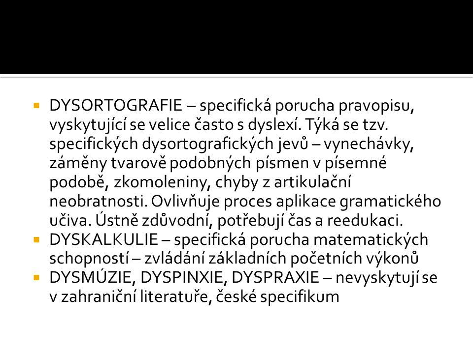 DYSORTOGRAFIE – specifická porucha pravopisu, vyskytující se velice často s dyslexí. Týká se tzv. specifických dysortografických jevů – vynechávky,