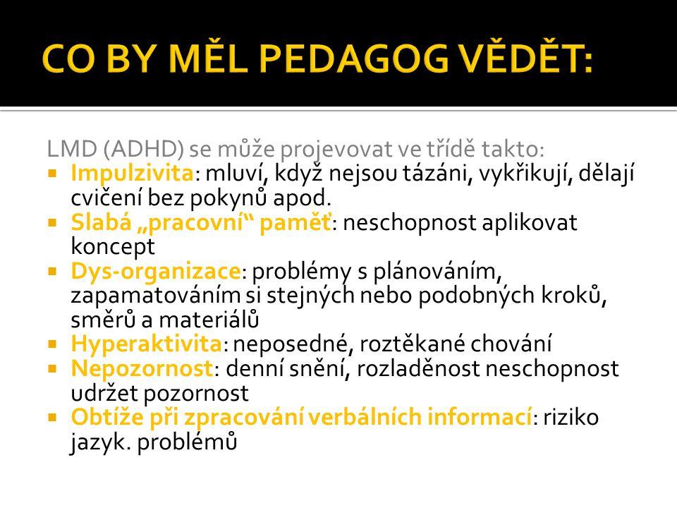 """LMD (ADHD) se může projevovat ve třídě takto:  Impulzivita: mluví, když nejsou tázáni, vykřikují, dělají cvičení bez pokynů apod.  Slabá """"pracovní"""""""