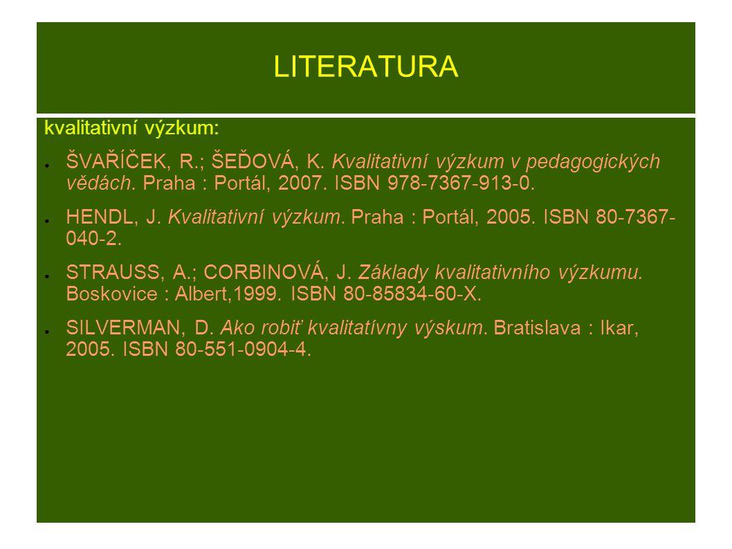 LITERATURA kvalitativní výzkum: ● ŠVAŘÍČEK, R.; ŠEĎOVÁ, K.