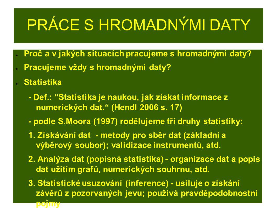 PRÁCE S HROMADNÝMI DATY ● Nejzákladnější statistické pojmy z popisné statistiky: - četnosti - frequencies - absolutní četnost: Počet výskytu nějakého znaku (např.