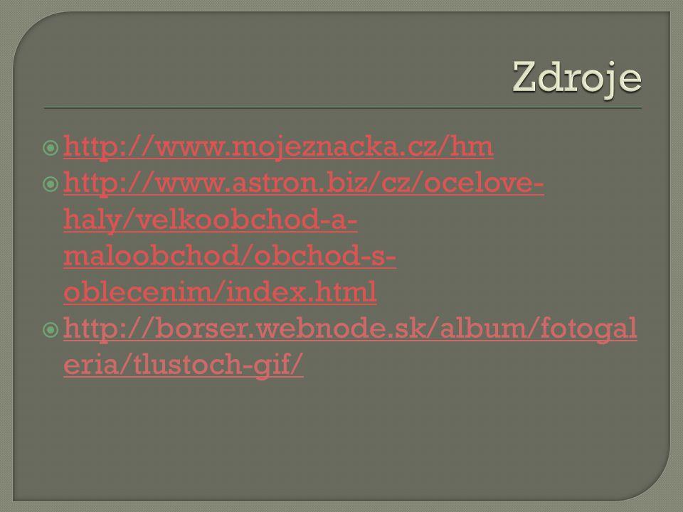  http://www.mojeznacka.cz/hm http://www.mojeznacka.cz/hm  http://www.astron.biz/cz/ocelove- haly/velkoobchod-a- maloobchod/obchod-s- oblecenim/index