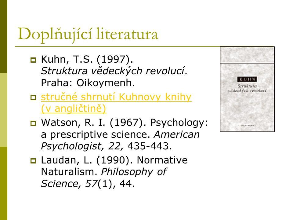 Doplňující literatura  Kuhn, T.S.(1997). Struktura vědeckých revolucí.