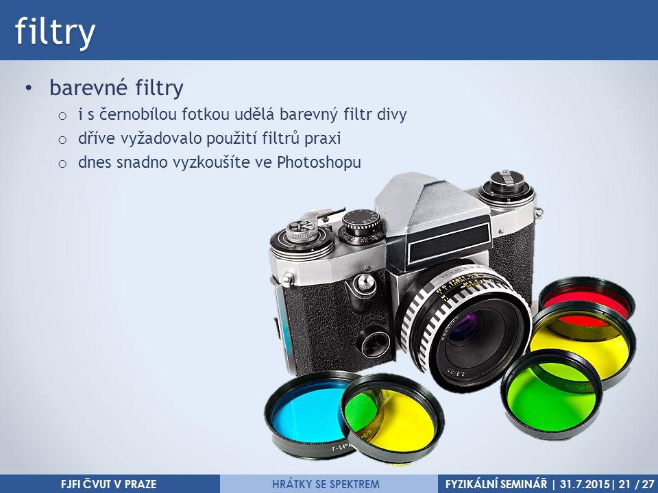 FYZIKÁLNÍ SEMINÁŘ | 31.7.2015| 21 / 27HRÁTKY SE SPEKTREMfiltry barevné filtry o i s černobílou fotkou udělá barevný filtr divy o dříve vyžadovalo použ