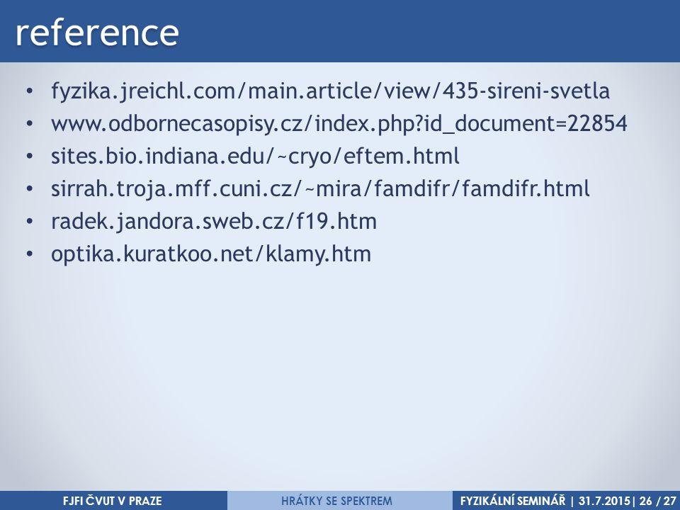 FYZIKÁLNÍ SEMINÁŘ | 31.7.2015| 26 / 27HRÁTKY SE SPEKTREMreference fyzika.jreichl.com/main.article/view/435-sireni-svetla www.odbornecasopisy.cz/index.php?id_document=22854 sites.bio.indiana.edu/~cryo/eftem.html sirrah.troja.mff.cuni.cz/~mira/famdifr/famdifr.html radek.jandora.sweb.cz/f19.htm optika.kuratkoo.net/klamy.htm FJFI ČVUT V PRAZE