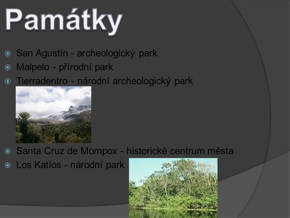  San Agustín - archeologický park  Malpelo - přírodní park  Tierradentro - národní archeologický park  Santa Cruz de Mompox - historické centrum města  Los Katíos - národní park