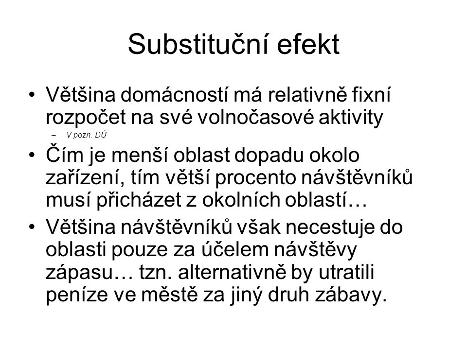 Substituční efekt Většina domácností má relativně fixní rozpočet na své volnočasové aktivity –V pozn.