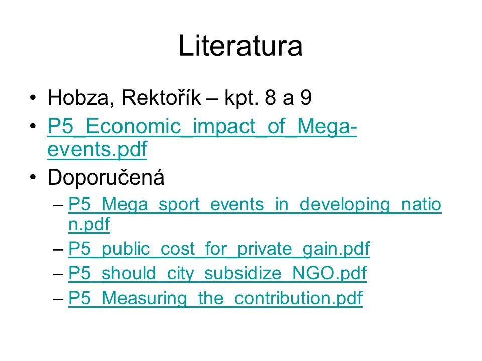 Literatura Hobza, Rektořík – kpt. 8 a 9 P5_Economic_impact_of_Mega- events.pdfP5_Economic_impact_of_Mega- events.pdf Doporučená –P5_Mega_sport_events_