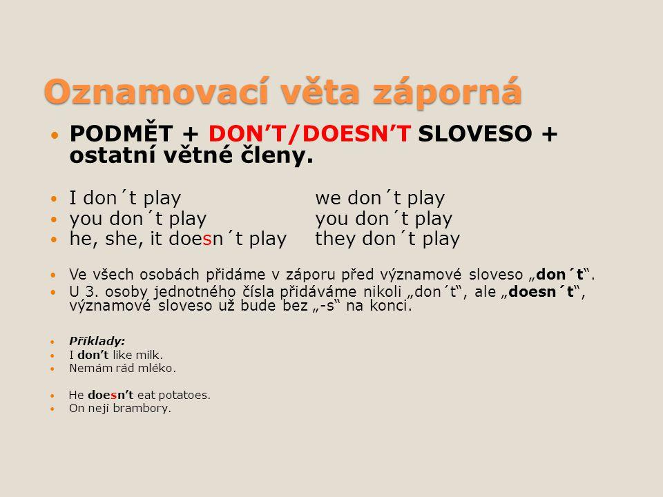 Oznamovací věta záporná PODMĚT + DON'T/DOESN'T SLOVESO + ostatní větné členy.