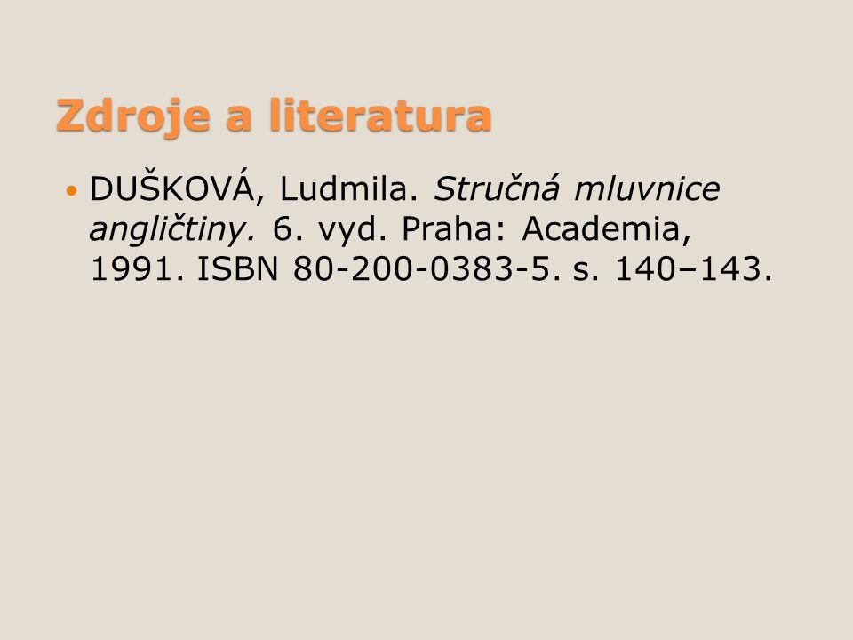 Zdroje a literatura DUŠKOVÁ, Ludmila. Stručná mluvnice angličtiny. 6. vyd. Praha: Academia, 1991. ISBN 80-200-0383-5. s. 140–143.