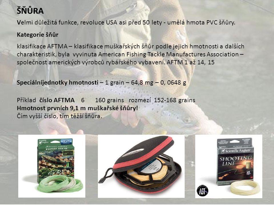 Příklad číslo AFTMA 6 160 grains rozmezí 152-168 grains Hmotnost prvních 9,1 m muškařské šňůry! Čím vyšší číslo, tím těžší šňůra. ŠŇŮRA Velmi důležitá