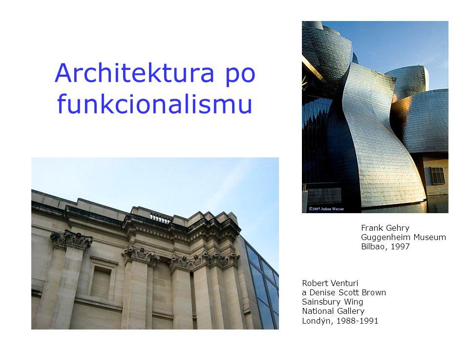 Architektura po funkcionalismu Frank Gehry Guggenheim Museum Bilbao, 1997 Robert Venturi a Denise Scott Brown Sainsbury Wing National Gallery Londýn,