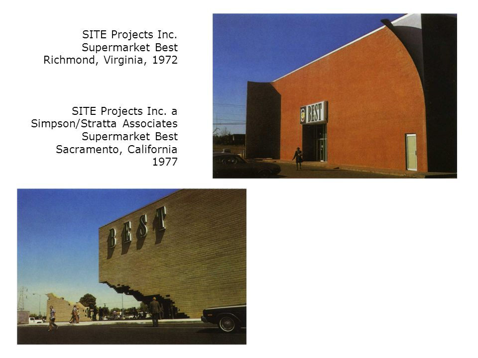 SITE Projects Inc. Supermarket Best Richmond, Virginia, 1972 SITE Projects Inc. a Simpson/Stratta Associates Supermarket Best Sacramento, California 1