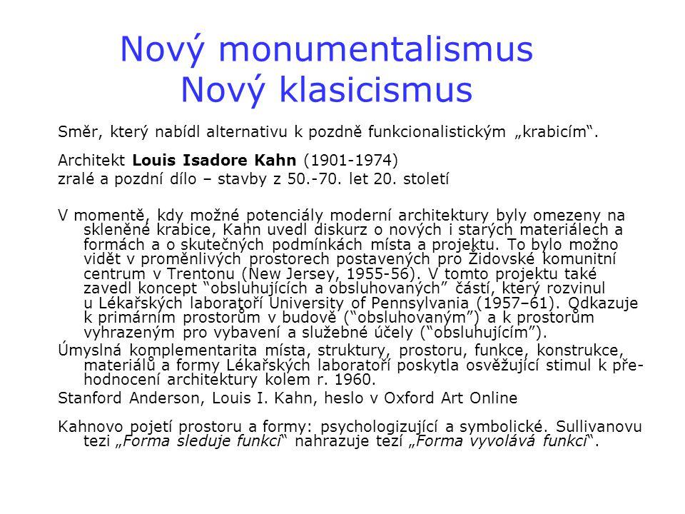 """Nový monumentalismus Nový klasicismus Směr, který nabídl alternativu k pozdně funkcionalistickým """"krabicím"""". Architekt Louis Isadore Kahn (1901-1974)"""