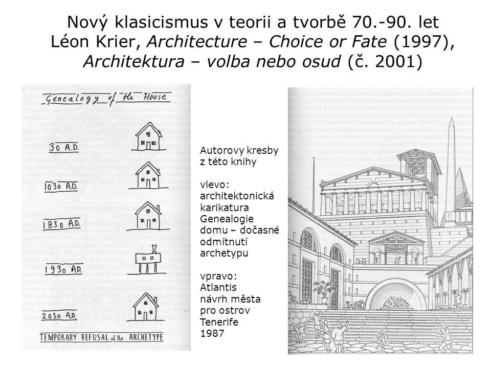 Nový klasicismus v teorii a tvorbě 70.-90. let Léon Krier, Architecture – Choice or Fate (1997), Architektura – volba nebo osud (č. 2001) Autorovy kre