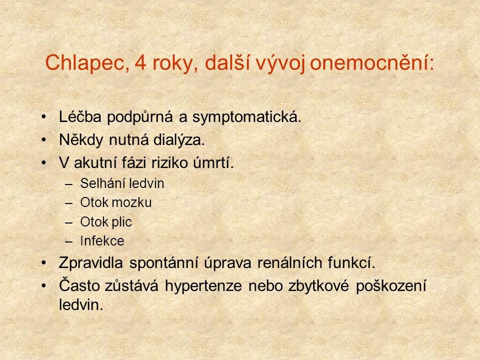 Chlapec, 4 roky, další vývoj onemocnění: Léčba podpůrná a symptomatická. Někdy nutná dialýza. V akutní fázi riziko úmrtí. –Selhání ledvin –Otok mozku