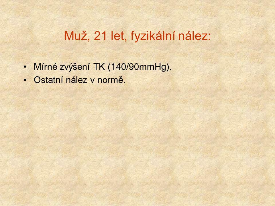 Muž, 21 let, fyzikální nález: Mírné zvýšení TK (140/90mmHg). Ostatní nález v normě.