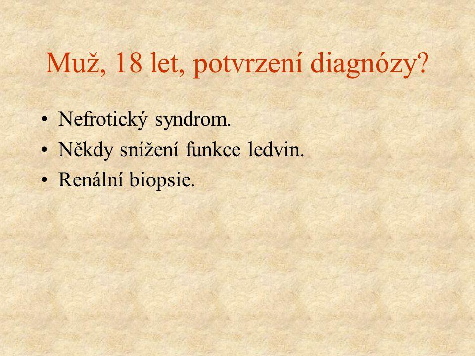 Muž, 18 let, potvrzení diagnózy? Nefrotický syndrom. Někdy snížení funkce ledvin. Renální biopsie.