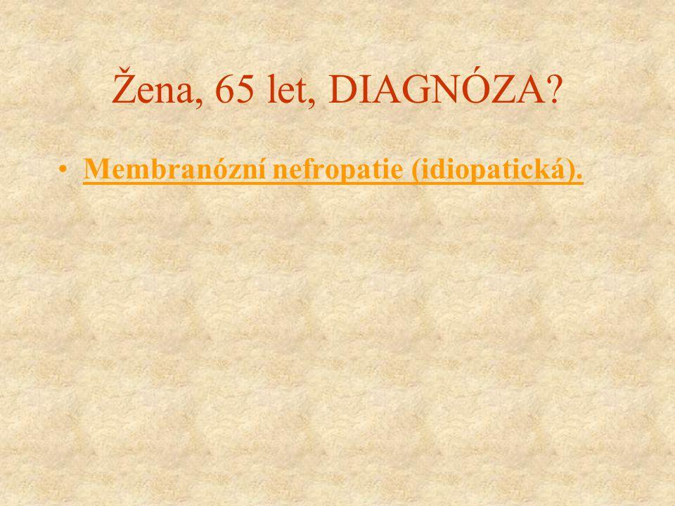 Žena, 65 let, DIAGNÓZA? Membranózní nefropatie (idiopatická).