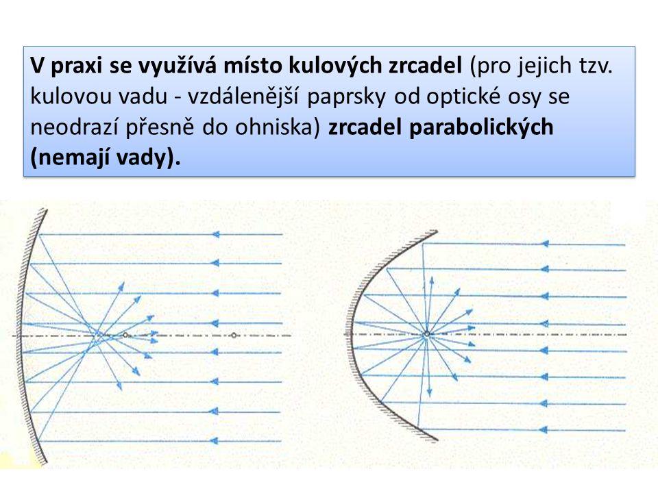 V praxi se využívá místo kulových zrcadel (pro jejich tzv. kulovou vadu - vzdálenější paprsky od optické osy se neodrazí přesně do ohniska) zrcadel pa